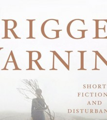 Trigger Warning: Short Fictions and Disturbances (2015)